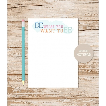 """inspirational """"BE what YOU want to BE"""" motivational notepad"""